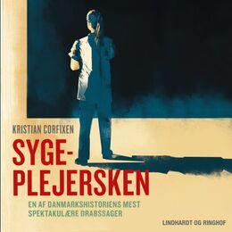 Kristian Corfixen: Sygeplejersken : en af danmarkshistoriens mest spektakulære drabssager