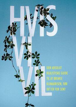 Thomas Hebsgaard (f. 1982-10-02), Mads Nyvold, Rasmus Thirup Beck: Hvis vi vil : den absolut realistiske guide til at bremse klimakrisen, før det er for sent