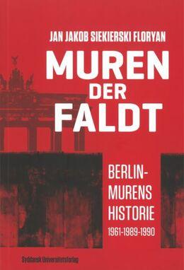 Jan Jakob Floryan: Muren der faldt : Berlin-murens historie 1961-1989-1990