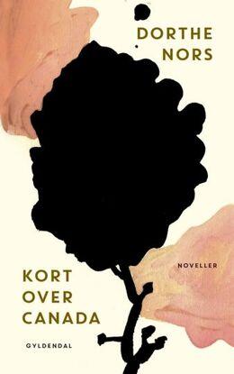 Dorthe Nors: Kort over Canada : noveller