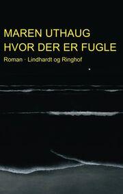 Maren Uthaug: Hvor der er fugle : roman